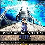 Proof of Our Afterlife | Jeffrey Jeschke