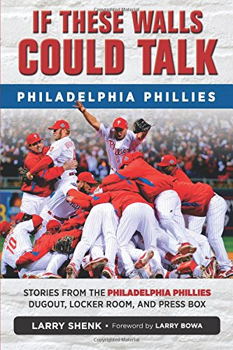 If These Walls Could Talk: Philadelphia Phillies: Stories from the Philadelphia Phillies Dugout, Locker Room, and Press Box pdf epub