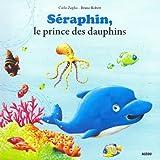 "SERAPHIN, LE DAUPHIN QUI SE CROYAIT MALIN (Coll. """"Mes p'tits albums"""")"
