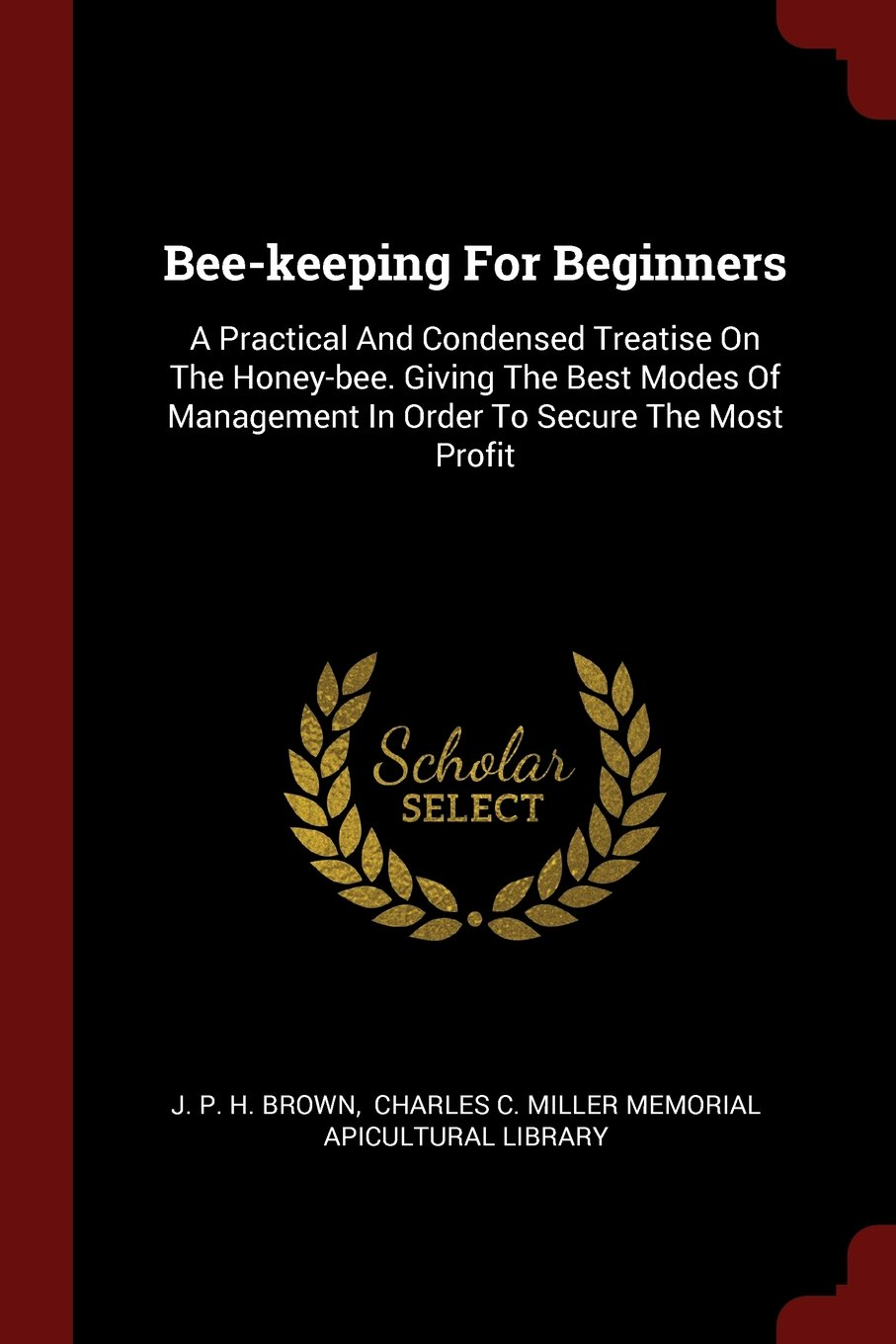 Bee-keeping For Beginners: A Practical And Condensed Treatise On The Honey-bee. Giving The Best Modes Of Management In Order To Secure The Most Profit pdf