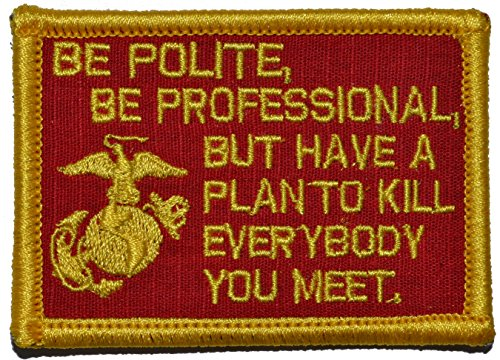 - Be Polite [.] but Plan To Kill Everyone You Meet - James Mattis Quote 2x3 Morale Patch - Multiple Color Options (Full Color)