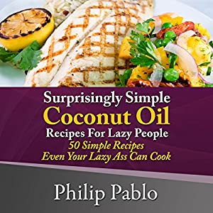 Surprisingly Simple Coconut Oil Recipes for Lazy People Audiobook