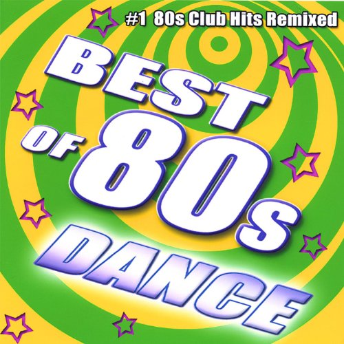 Best Of 80's Dance (The Best Club Music)