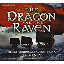 The Dragon and the Raven - The Extraordinary Adventures of G.A Henty