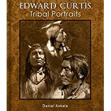 Edward Curtis: Tribal Portraits - 750+ Photographic Reproductions - 88 Native American Indian Tribes
