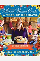 The Pioneer Woman Cooks: A Year of Holidays: 140 Step-by-Step Recipes for Simple, Scrumptious Celebrations Hardcover