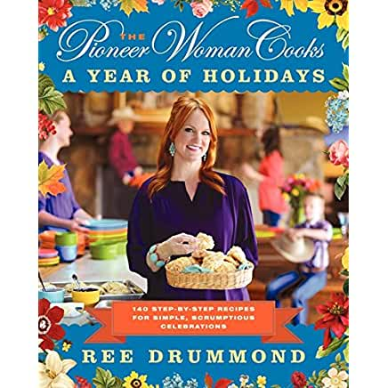 Buy The Pioneer Woman Cooks: A Year of Holidays: 140 Step-by-Step Recipes for Simple, Scrumptious Celebrations