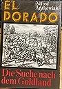 El Dorado. die Suche nach dem Goldland ; 6 Kapitel e. abenteuerlichen Chronik. - Alfred. Antkowiak