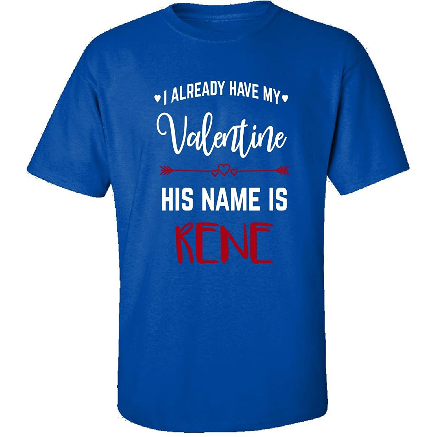 I Already Have My Valentine His Name Is Rene - Adult Shirt