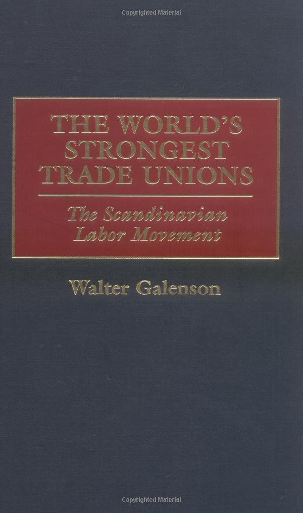 The World's Strongest Trade Unions: The Scandinavian Labor Movement
