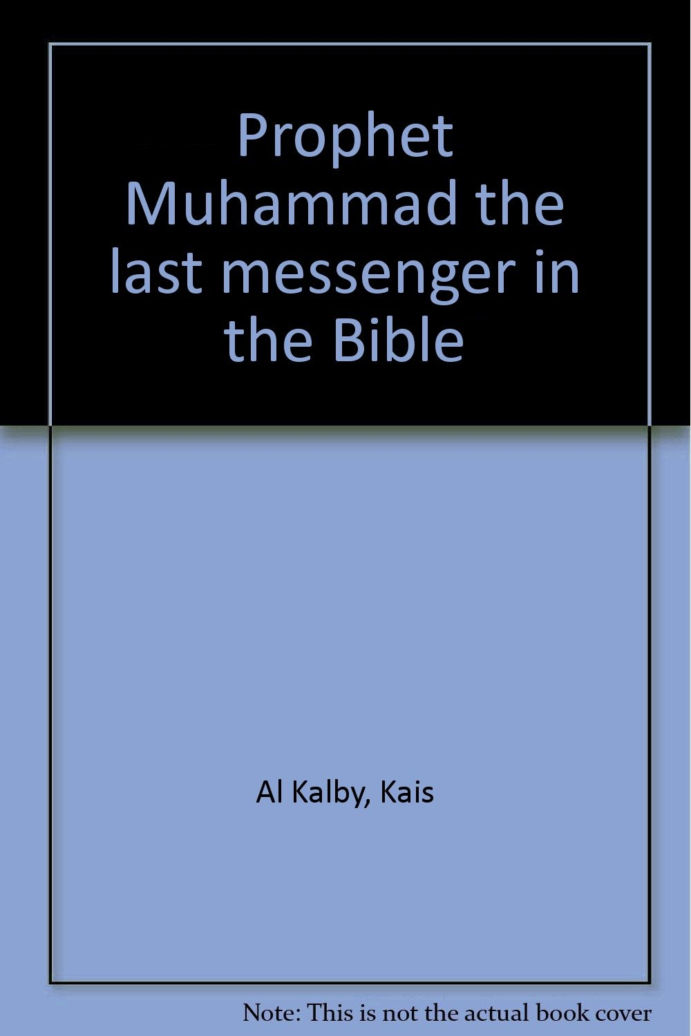 Prophet Muhammad The Last Messenger In The Bible: Kais Al Kalby:  9780963852014: Amazon: Books