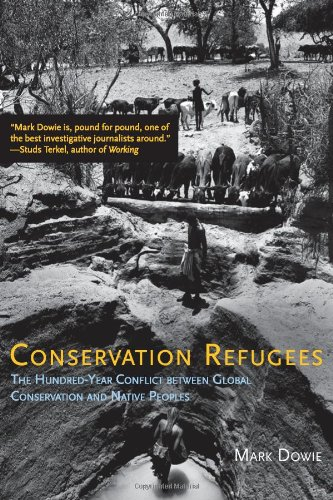 Conservation Refugees: The Hundred-Year Conflict between Global Conservation and Native Peoples (MIT Press)