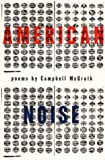 American Noise, Campbell McGrath, 0880013745