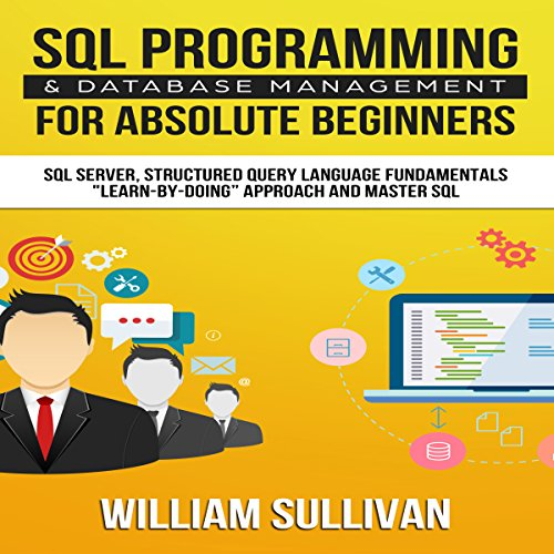 Pdf Reference SQL Programming & Database Management for Absolute Beginners SQL Server, Structured Query Language Fundamentals:'Learn - by Doing' Approach and Master SQL