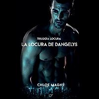 La locura de Dangelys (Trilogía Locura nº 3) (Spanish Edition)