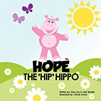 Hope the Hip Hippo: a story about Hip Dysplasia in Children