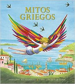 Mitos griegos Literatura Infantil 6-11 Años - Libros-Regalo: Amazon.es: Geraldine McCaughrean, Emma Chichester Clark, Jaime Valero Martínez: Libros