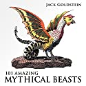 101 Amazing Mythical Beasts Audiobook by Jack Goldstein Narrated by Matt Haynes