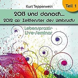 2013 und danach...: 2012 als Zeitfenster des Umbruchs: Teil 1 (Lebenspraxis-Live-Seminar)