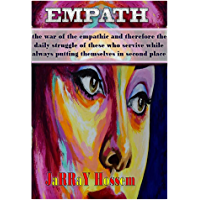 Empath: THE WAR OF THE EMPATHIE AND THEREFORE THE DAILY STRUGGLE OF THESE WHO SERVIVE WWHILE ALWAYS PUTTING THEMSELVES IN SECOND PLACE (English Edition)