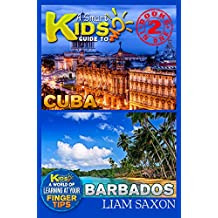 A Smart Kids Guide To CUBA AND BARBADOS: A World Of Learning At Your Fingertips