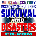 21st Century Uncle Sam's Guide to Survival and Disasters: Military Survival Manuals, Authoritative Government Documents and Guides for Every Emergency and Disaster