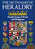 The Dictionary of Heraldry Feudal Coats of Arms and Pedigrees