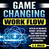 #3: Game Changing Work Flow: Develop an Unlimited Memory, Supercharge Your Ambition and Unleash Your Potential with Hypnosis and Affirmations