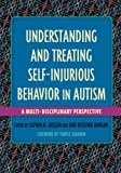 img - for Understanding and Treating Self-Injurious Behavior in Autism: A Multi-Disciplinary Perspective book / textbook / text book