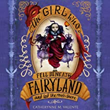 The Girl Who Fell Beneath Fairyland and Led the Revels There Audiobook by Catherynne Valente Narrated by S. J. Tucker