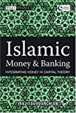 Islamic Money and Banking : Integrating Money in Capital Theory, Toutounchian, Iraj and Hassan, M. Kabir, 0470823194