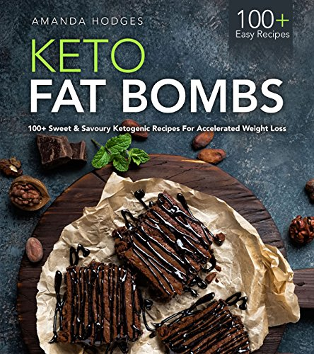 Keto Fat Bombs: 100+ Sweet & Savoury Ketogenic Recipes For Accelerated Weight Loss (LCHF Treats Series) by [Hodges, Amanda]