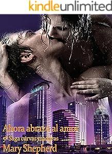 Ahora abrazo al amor (Saga Curvas Maduras nº 5) (Spanish Edition)