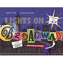 Lights On Broadway: A Treasury Of Theatre From a to Z