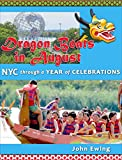 Dragon Boats in August: NYC through a Year of Celebrations