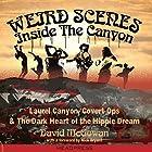 Weird Scenes Inside the Canyon: Laurel Canyon, Covert Ops, and the Dark Heart of the Hippie Dream Hörbuch von David McGowan Gesprochen von: Bill Fike