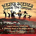 Weird Scenes Inside the Canyon: Laurel Canyon, Covert Ops, and the Dark Heart of the Hippie Dream | David McGowan