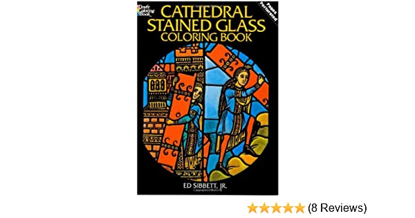 Cathedral Stained Glass Coloring Book Dover Ed Sibbett Jr Books 9780486240275 Amazon