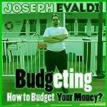 Budgeting: How to Budget Your Money | Joseph Evaldi