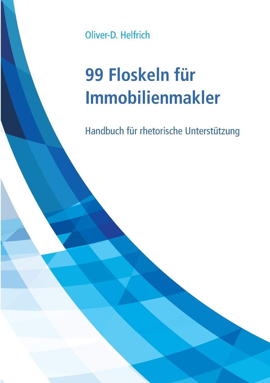 99 Floskeln für Immobilienmakler: Handbuch für rhetorische Unterstützung Taschenbuch – 1. Oktober 2018 Oliver-D. Helfrich Books on Demand 3744852377 Wirtschaft / Werbung