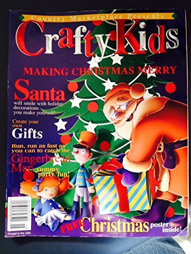 Country Market Place Presents: Crafty Kids; Making Christmas Merry Christmas 1999 Vol. 1 Number 4 (1999 Christmas One Number)