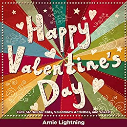 Children's Book: Happy Valentine's Day: Cute Short Stories for Kids, Valentine's Activities, and Jokes! (Valentine's Day Books Series) by [Lightning, Arnie]