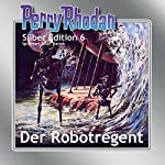 Der Robotregent (Perry Rhodan Silber Edition 6) | Clark Darlton,K.H. Scheer,Kurt Mahr