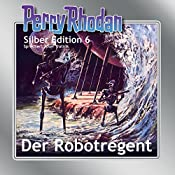 Der Robotregent (Perry Rhodan Silber Edition 6) | Clark Darlton, K.H. Scheer, Kurt Mahr