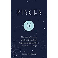Pisces: The Art of Living Well and Finding Happiness According to Your Star Sign (Pocket Astrology)