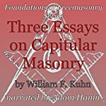Three Essays on Capitular Masonry: Foundations of Freemasonry Series | William F. Kuhn