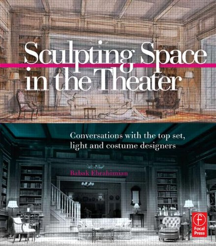 Sculpting Space in the Theater: Conversations with the top set, light and costume (Costume Designer In Theatre)