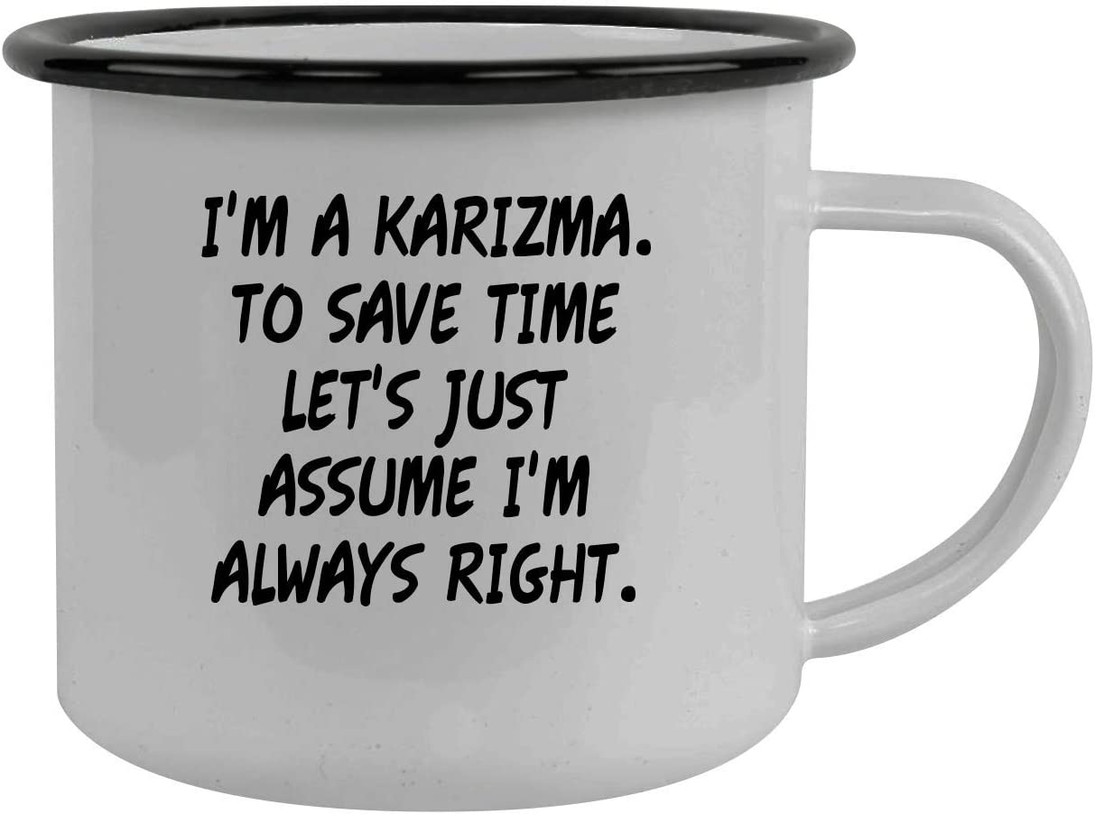 I'm A Karizma. To Save Time Let's Just Assume I'm Always Right. - Stainless Steel 12oz Camping Mug, Black