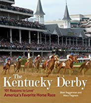The Kentucky Derby: 101 Reasons to Love America's Favorite Horse