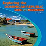 Front cover for the book Exploring the Dominican Republic With the Five Themes of Geography (The Library of the Western Hemisphere) by Amy Marcus